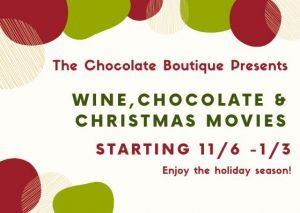 11/20 - 1/3/2021 Wine Chocolate & A Christmas Movie Hosted by The Chocolate Boutique