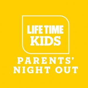 Life Time Kids Parents Night Out